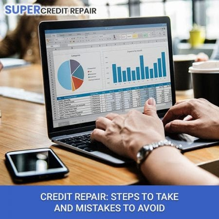 Steps To Take And Mistakes To Avoid - Credit Repair