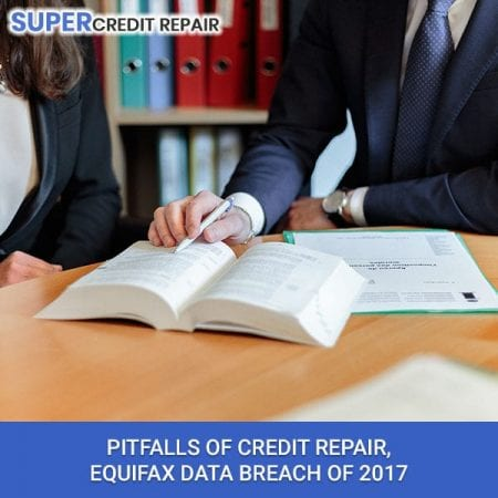 Pitfalls Of Credit Repair, Equifax Data Breach Of 2017