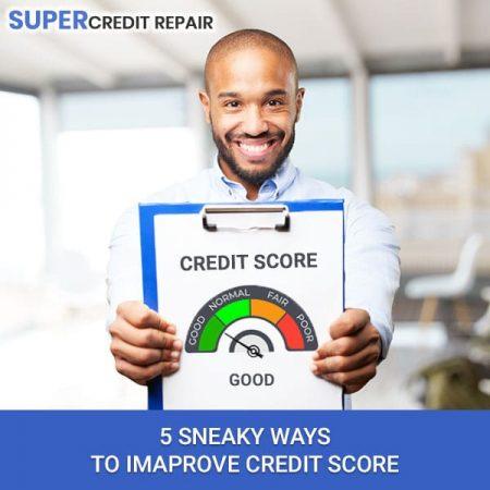 5 Sneaky Ways To Improve Credit Score